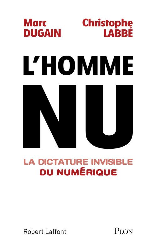 L'homme nu, la dictature invisible du numérique